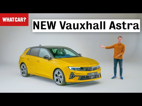 NEW Vauxhall Astra walkaround – best family car yet?   What Car?